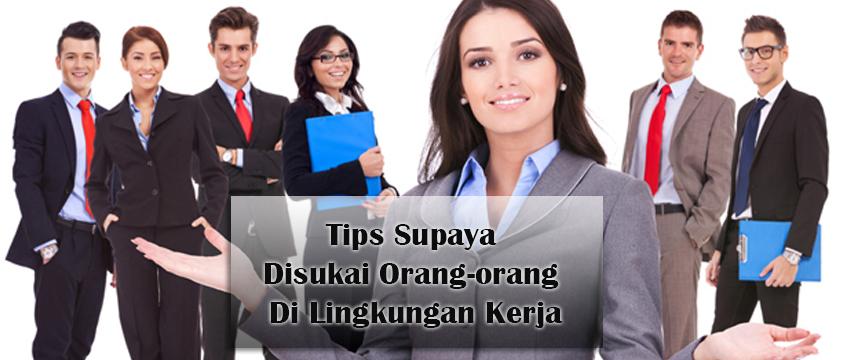 tips-supaya-disukai-orang-orang-di-lingkungan-kerja